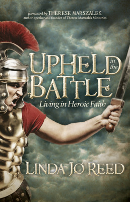 Upheld in the Battle: Living in Heroic Faith